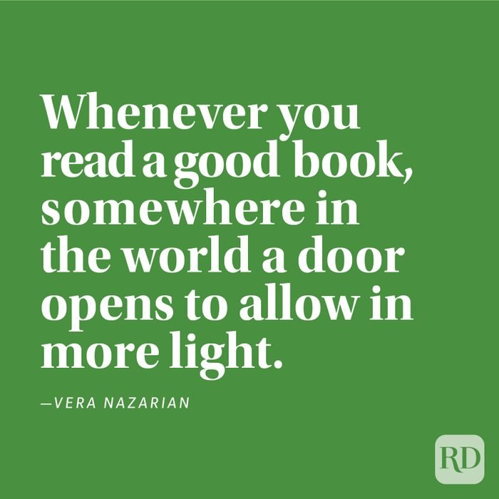 """""""Whenever you read a good book, somewhere in the world a door opens to allow in more light."""" —Vera Nazarian"""