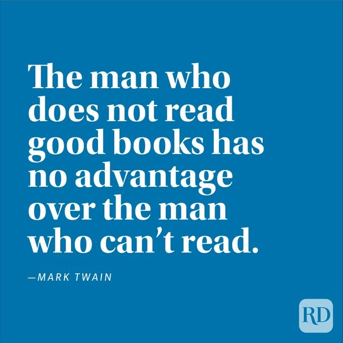 """""""The man who does not read good books has no advantage over the man who can't read."""" —Mark Twain"""
