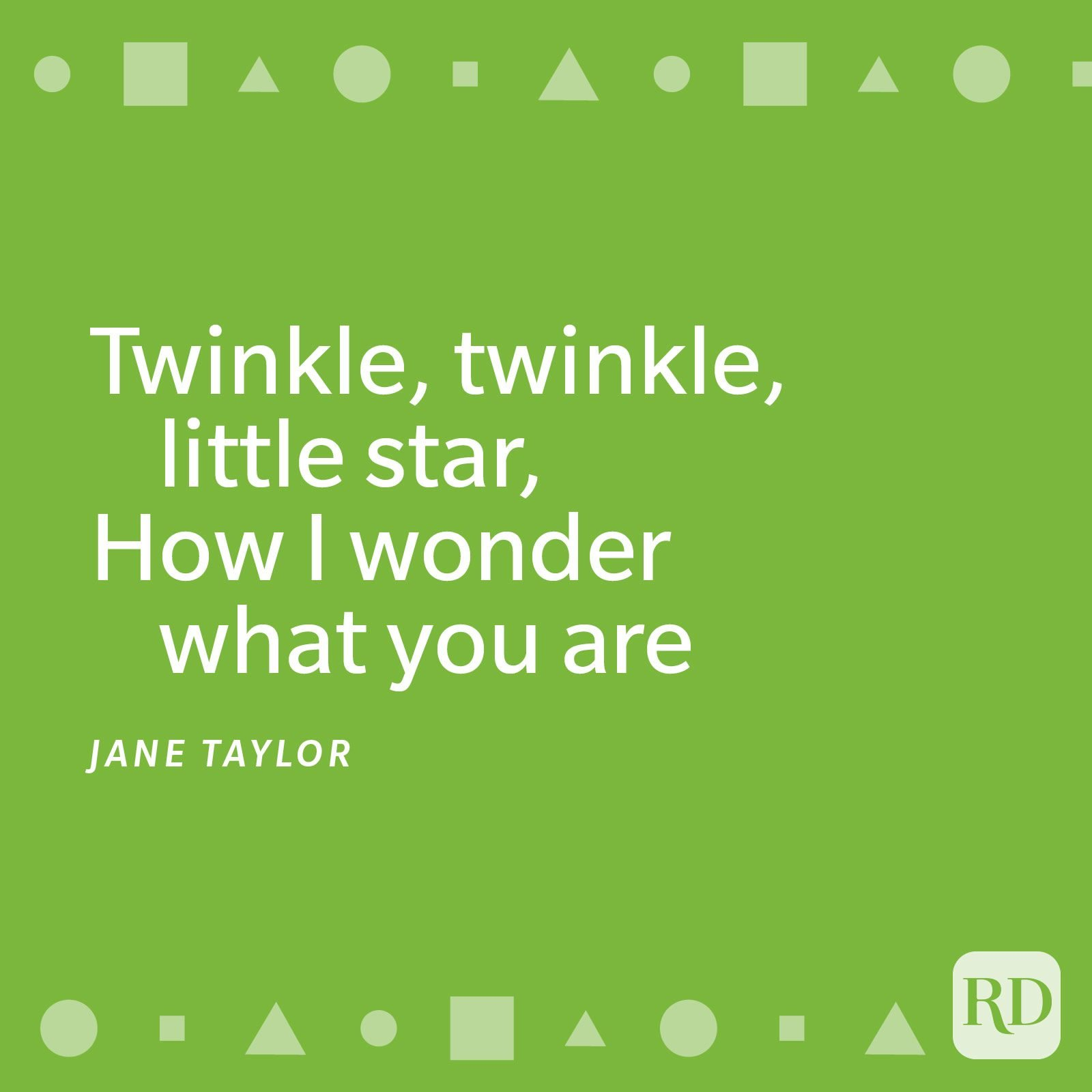 Twinkle, twinkle, little star, How I wonder what you are. Up above the world so high, Like a diamond in the sky. Twinkle, twinkle, little star, How I wonder what you are!