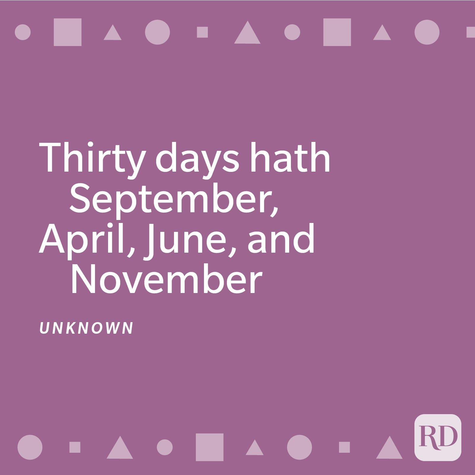 Thirty days hath September, April, June, and November; February has twenty-eight alone. All the rest have thirty-one, Excepting leap-year—that's the time When February's days are twenty-nine.