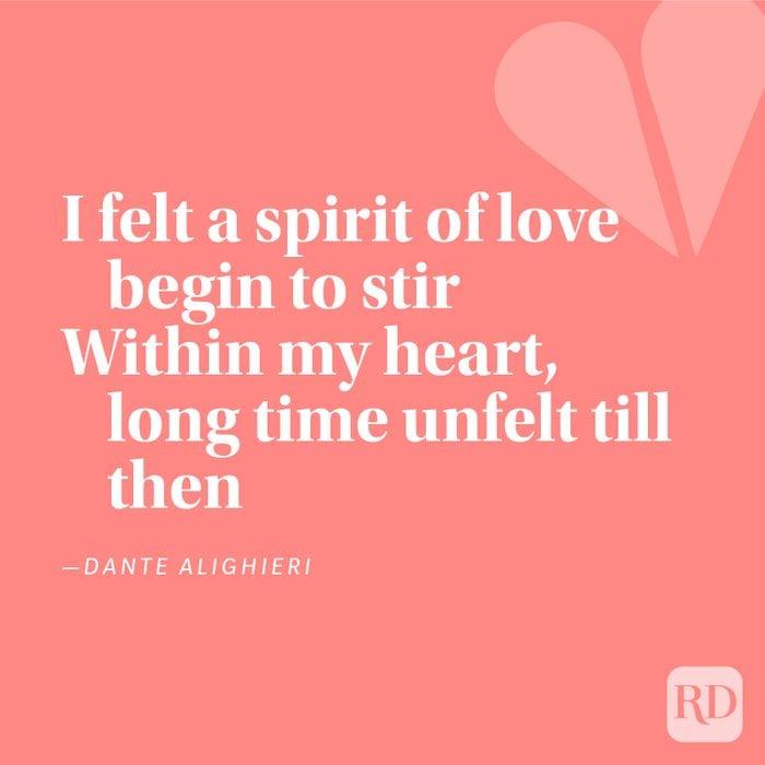 I felt a spirit of love begin to stir within my heart, long time unfelt till then - Dante Alghieri