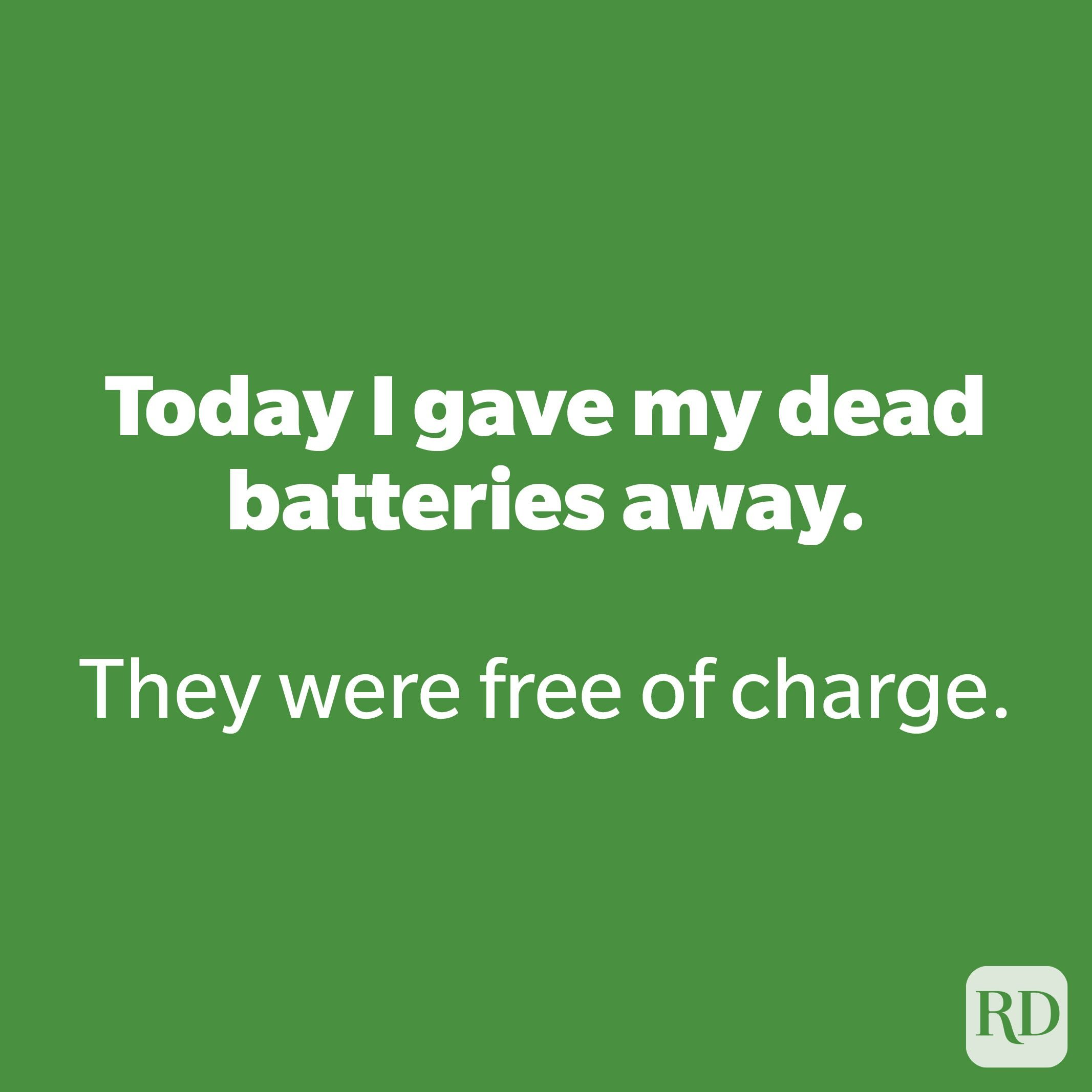 Today I gave my dead batteries away.