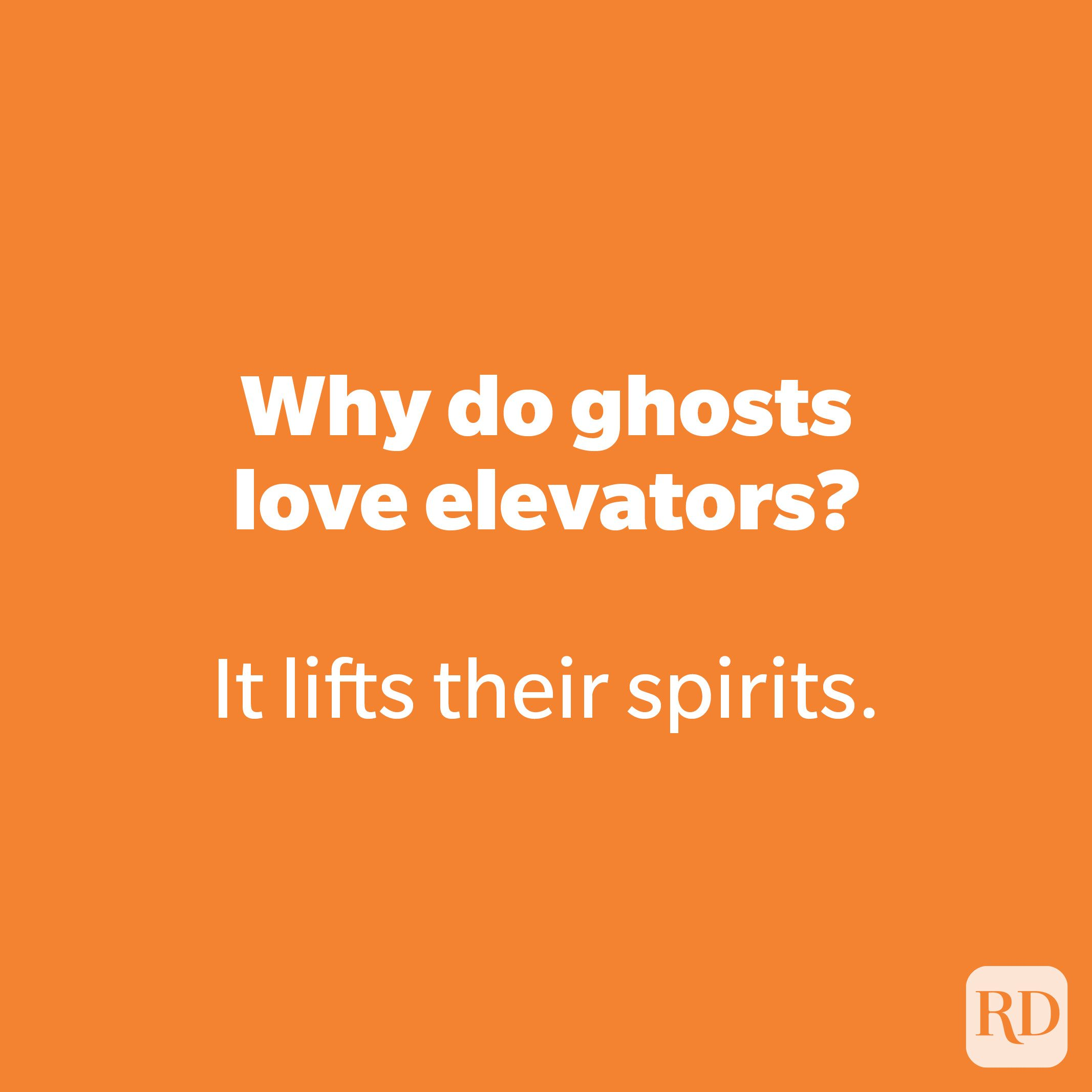Why do ghosts love elevators?