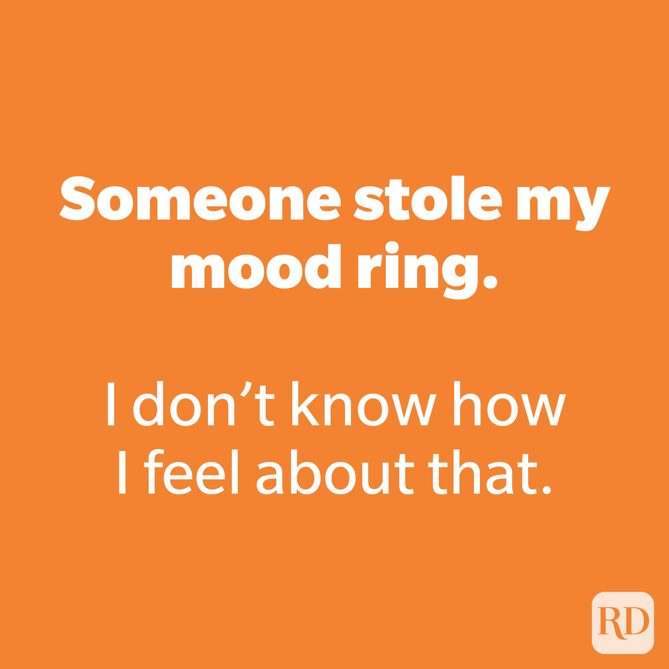 Someone stole my mood ring.