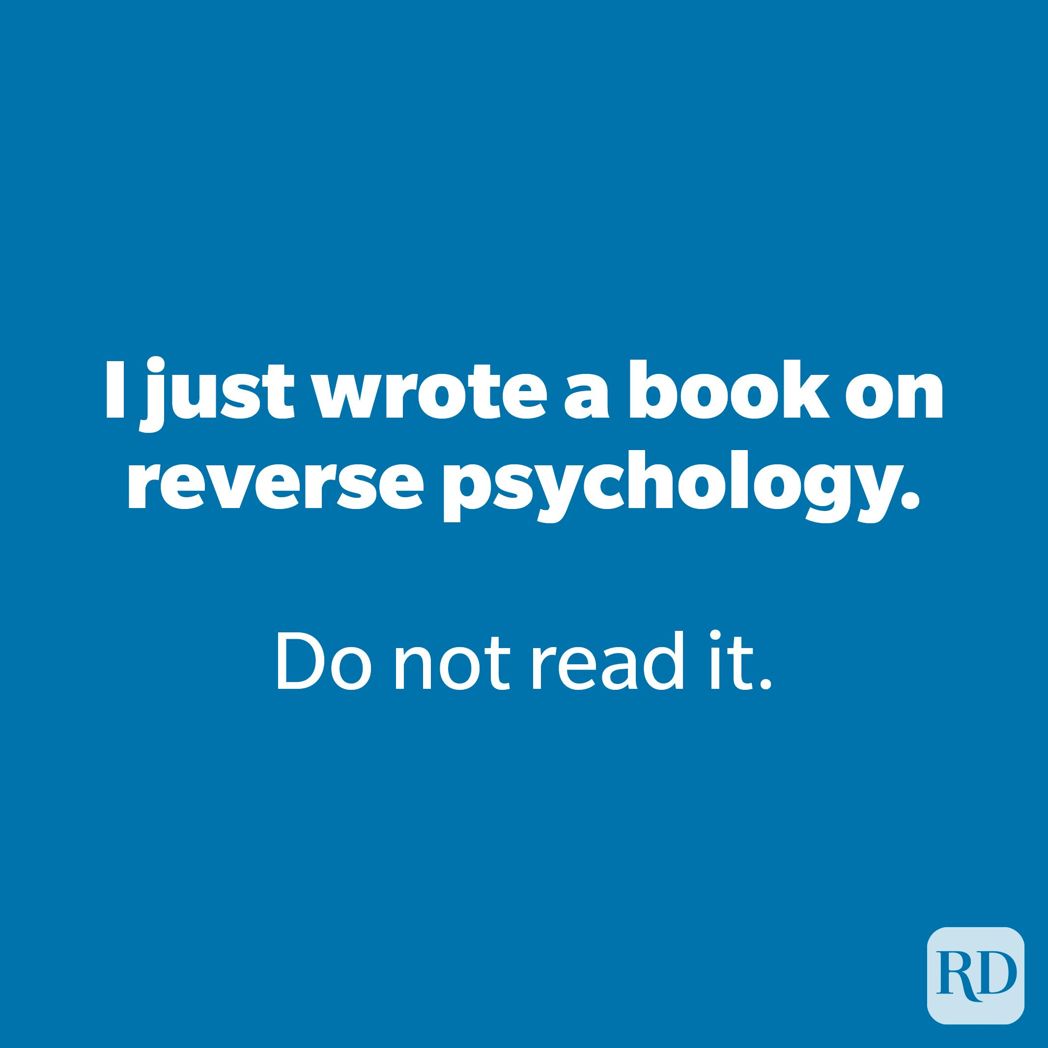 I just wrote a book on reverse psychology.