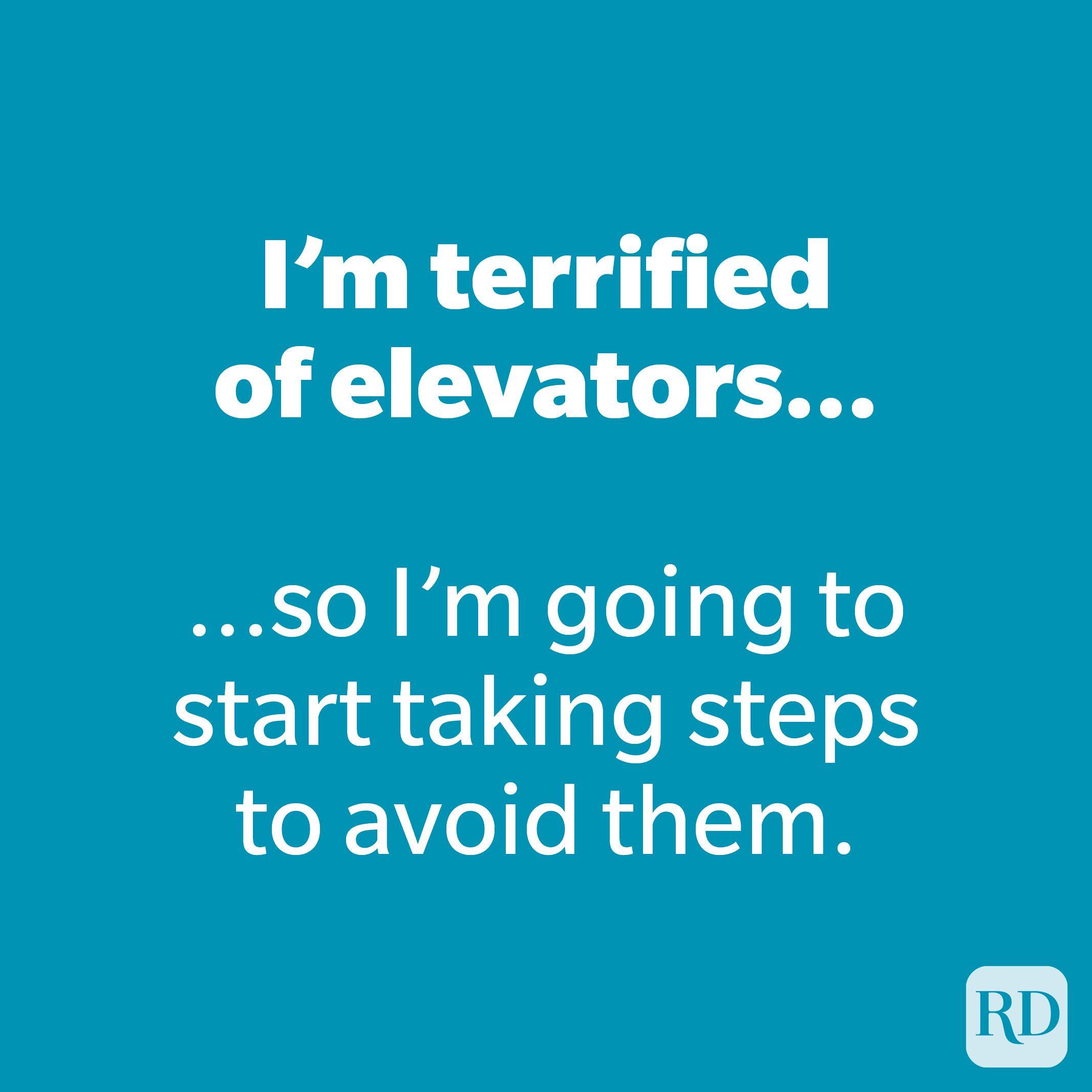 I'm terrified of elevators...