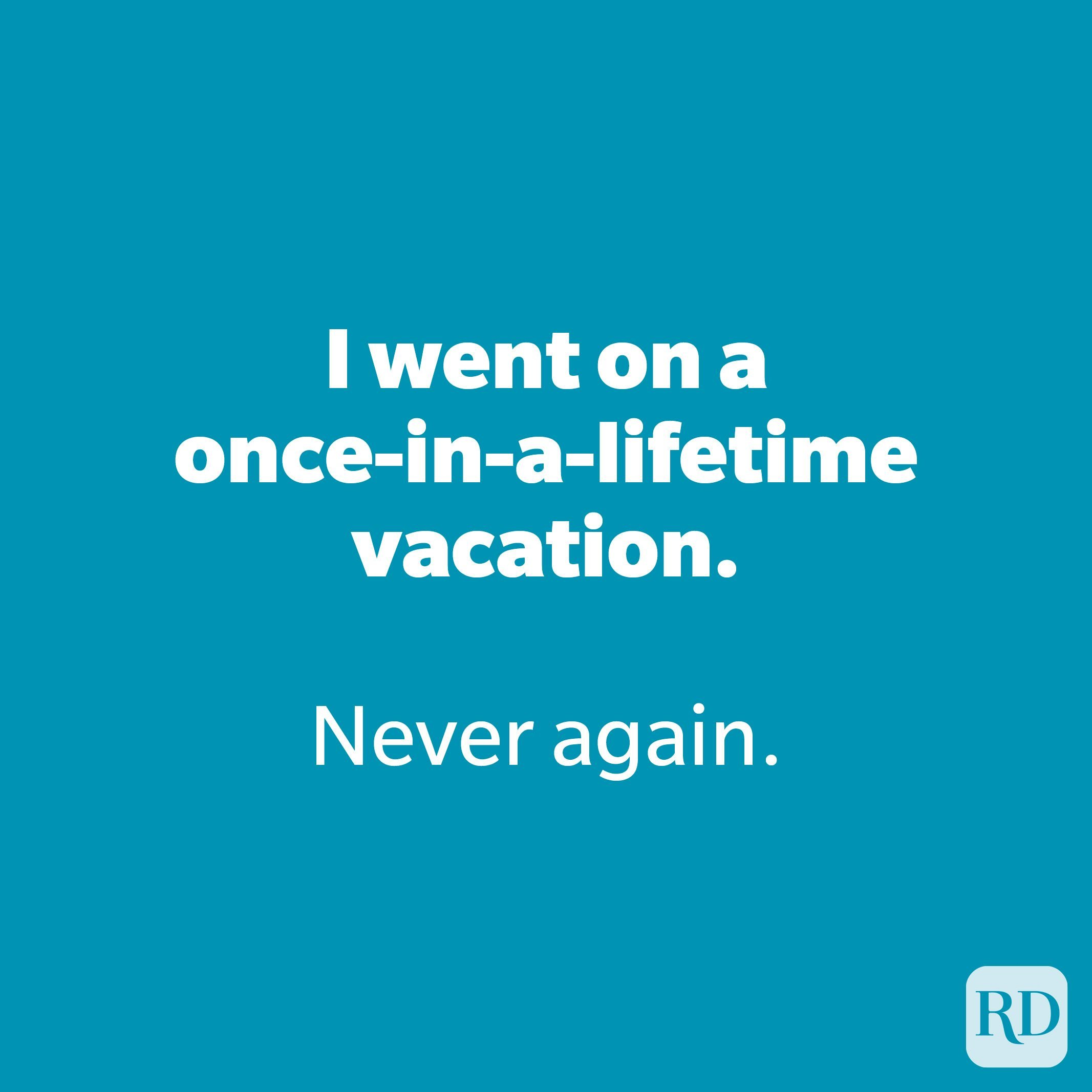 I went on a once-in-a-lifetime vacation.
