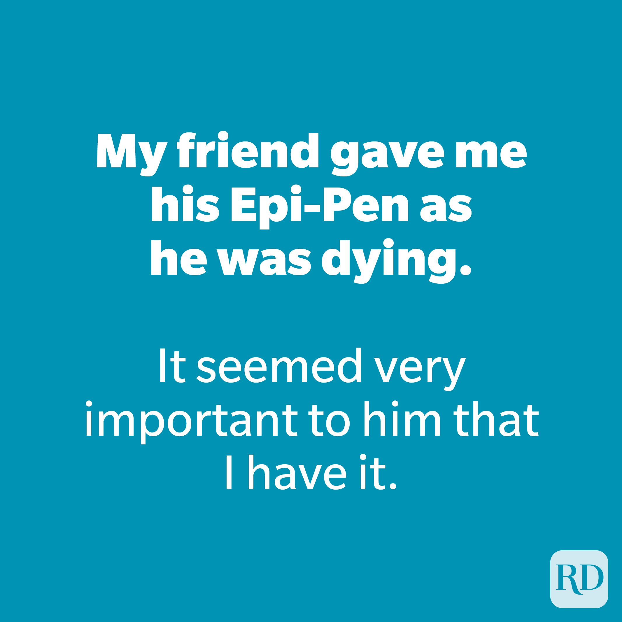 My friend gave me his Epi-Pen as he was dying.