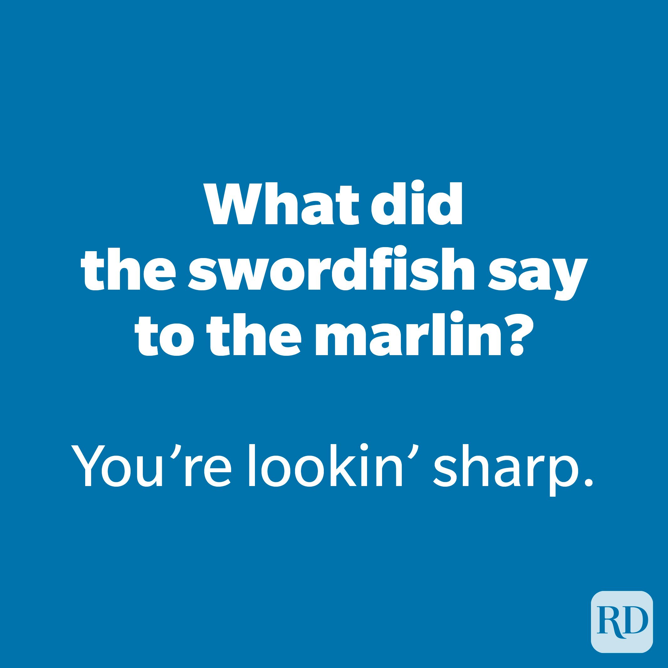 What did the swordfish say to the marlin?