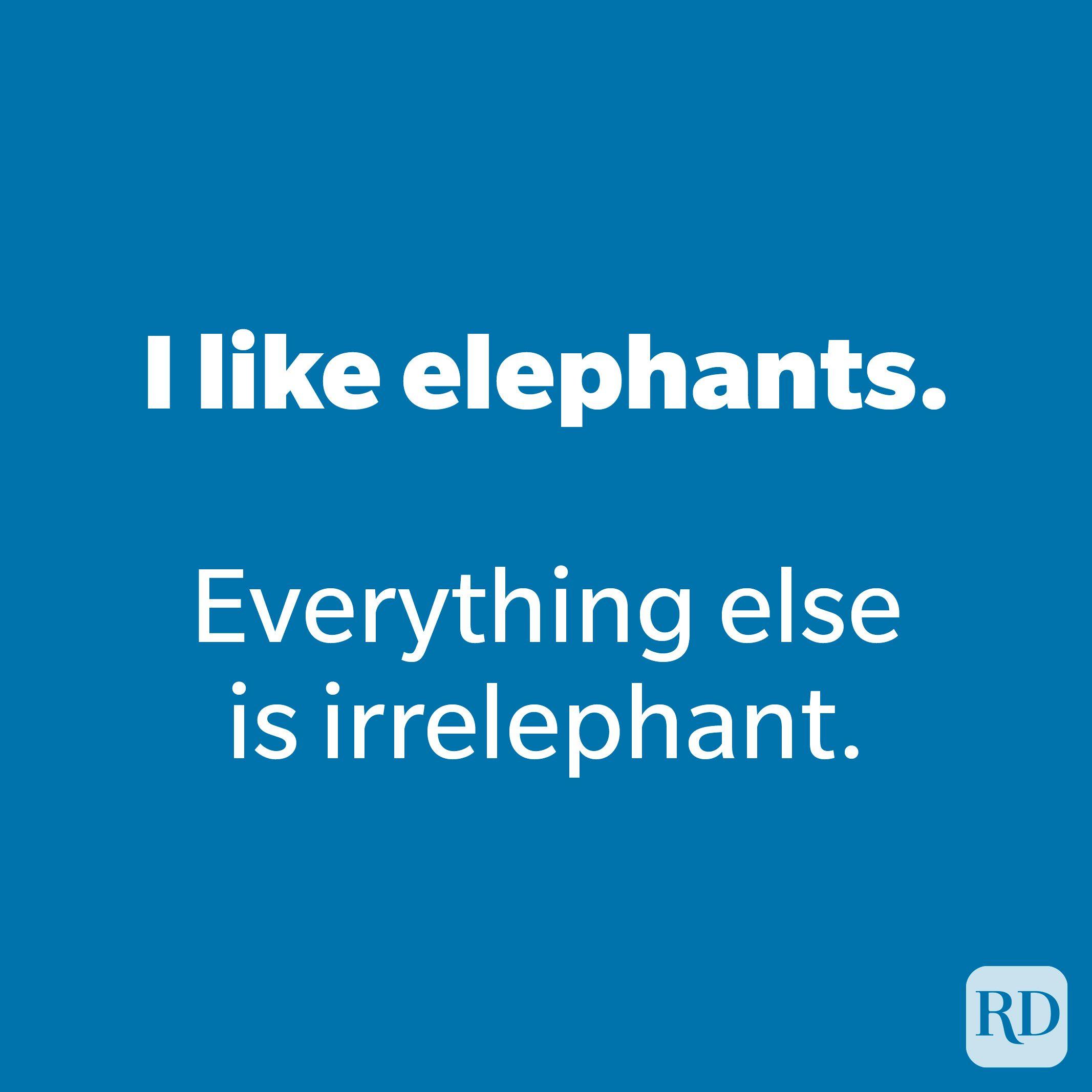 I like elephants.