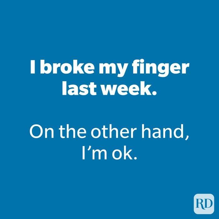 I broke my finger last week.