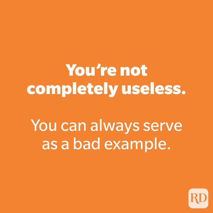 You're not completely useless. 174
