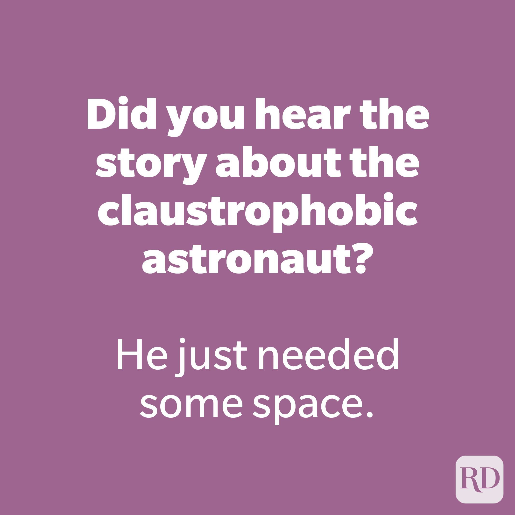 Did you hear the story about the claustrophobic astronaut?