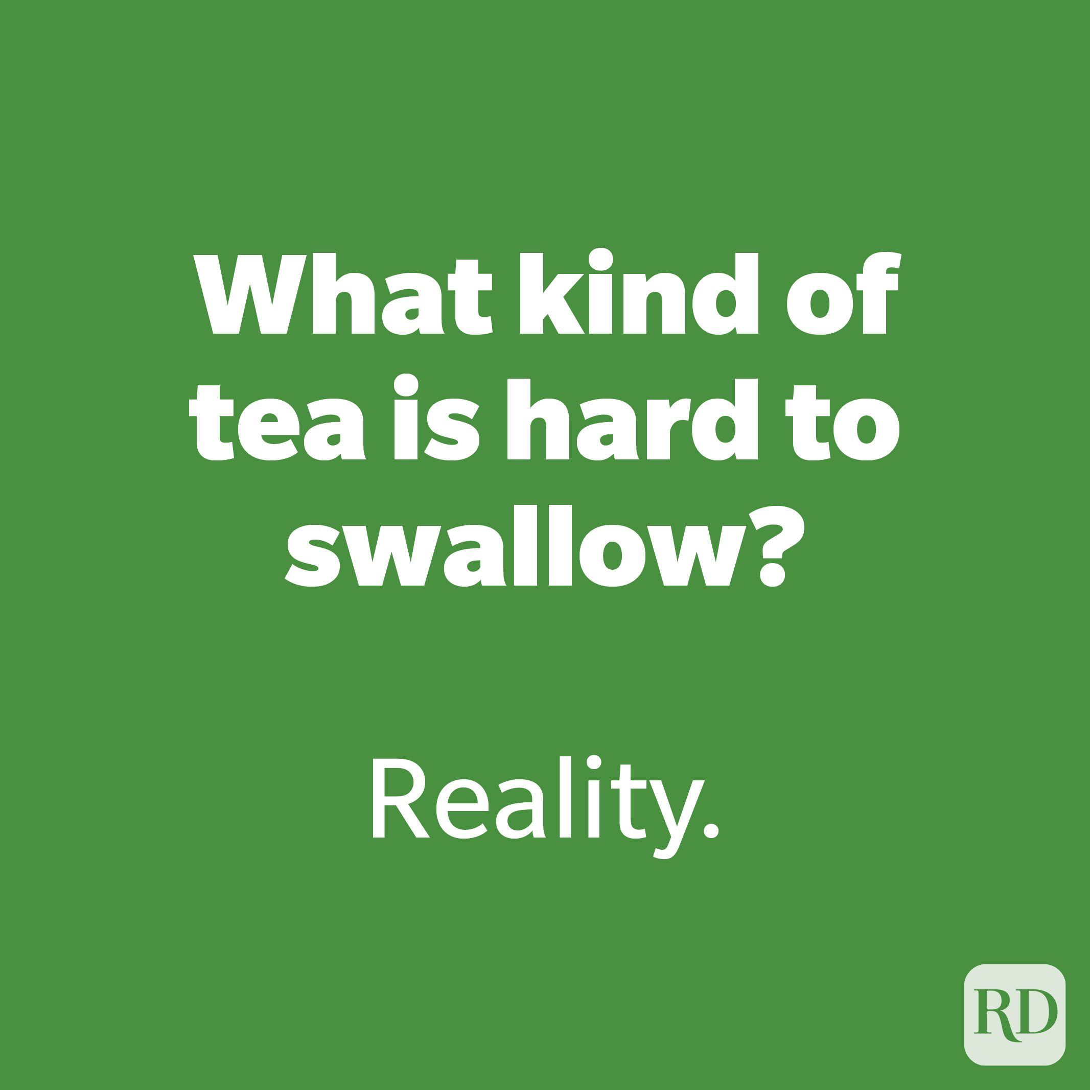 What kind of tea is hard to swallow?