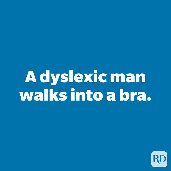 A dyslexic man walks into a bra.