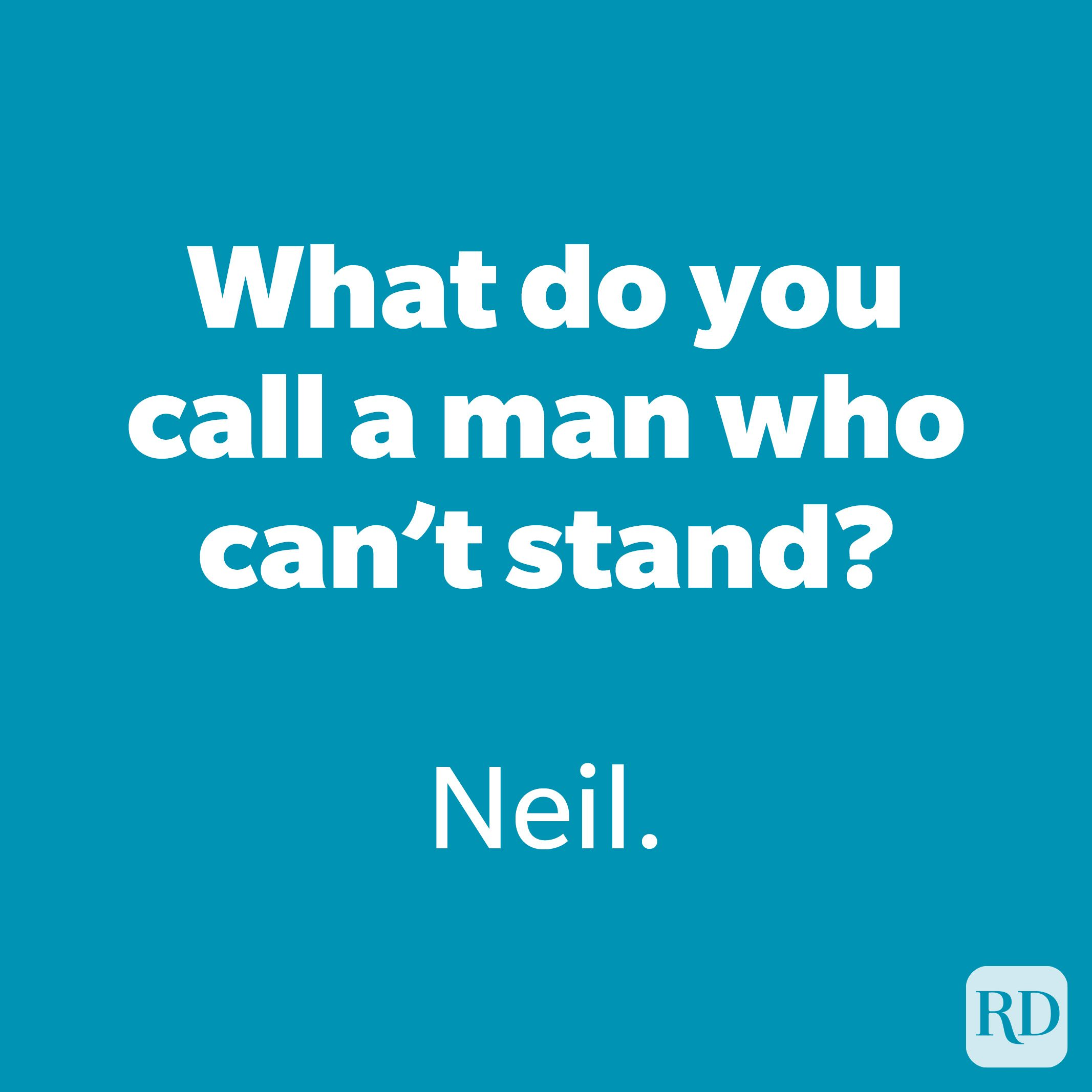 What do you call a man who can't stand?