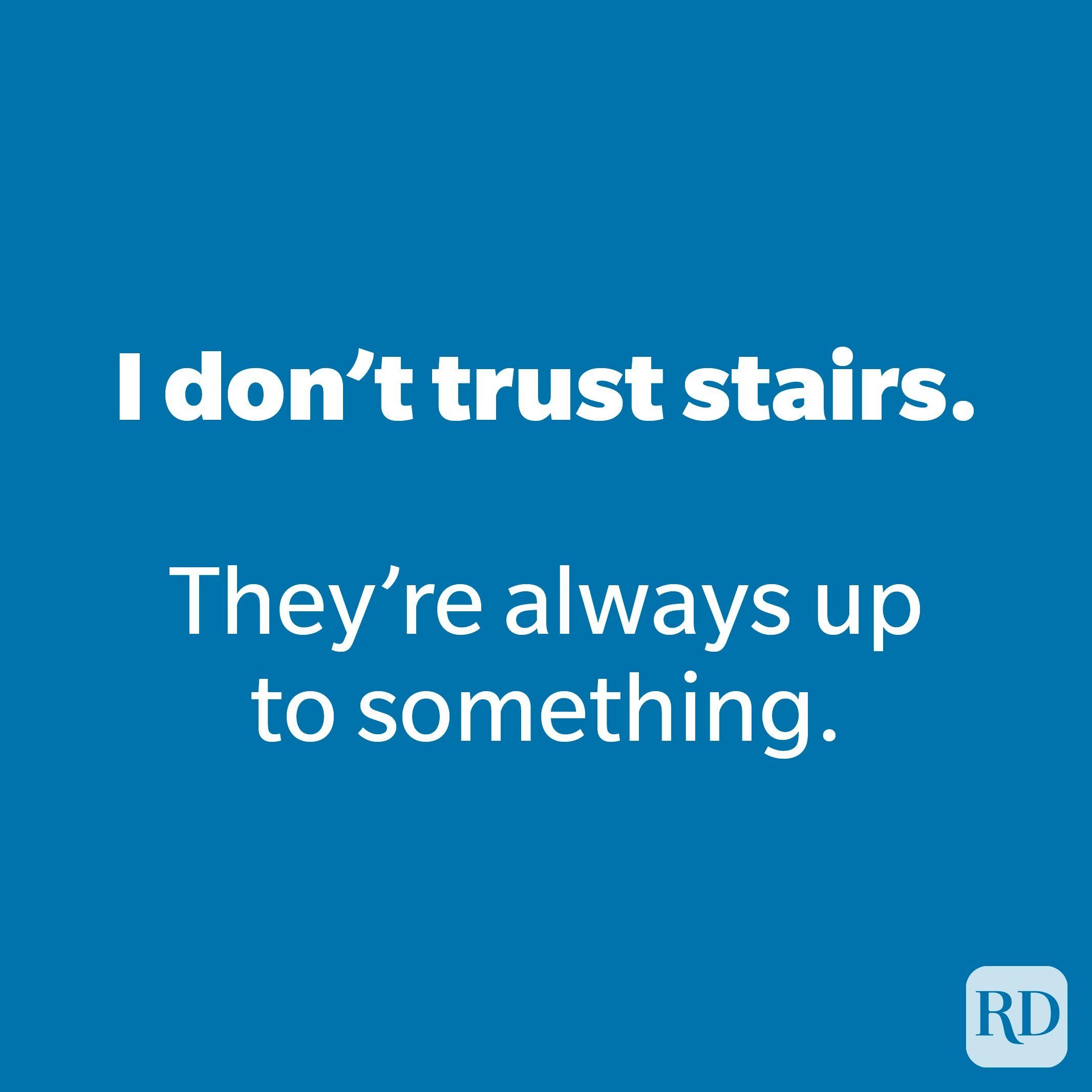 I don't trust stairs.