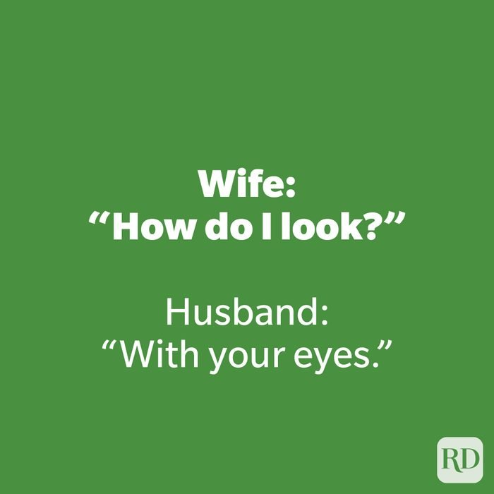 """Wife: """"How do I look?"""""""