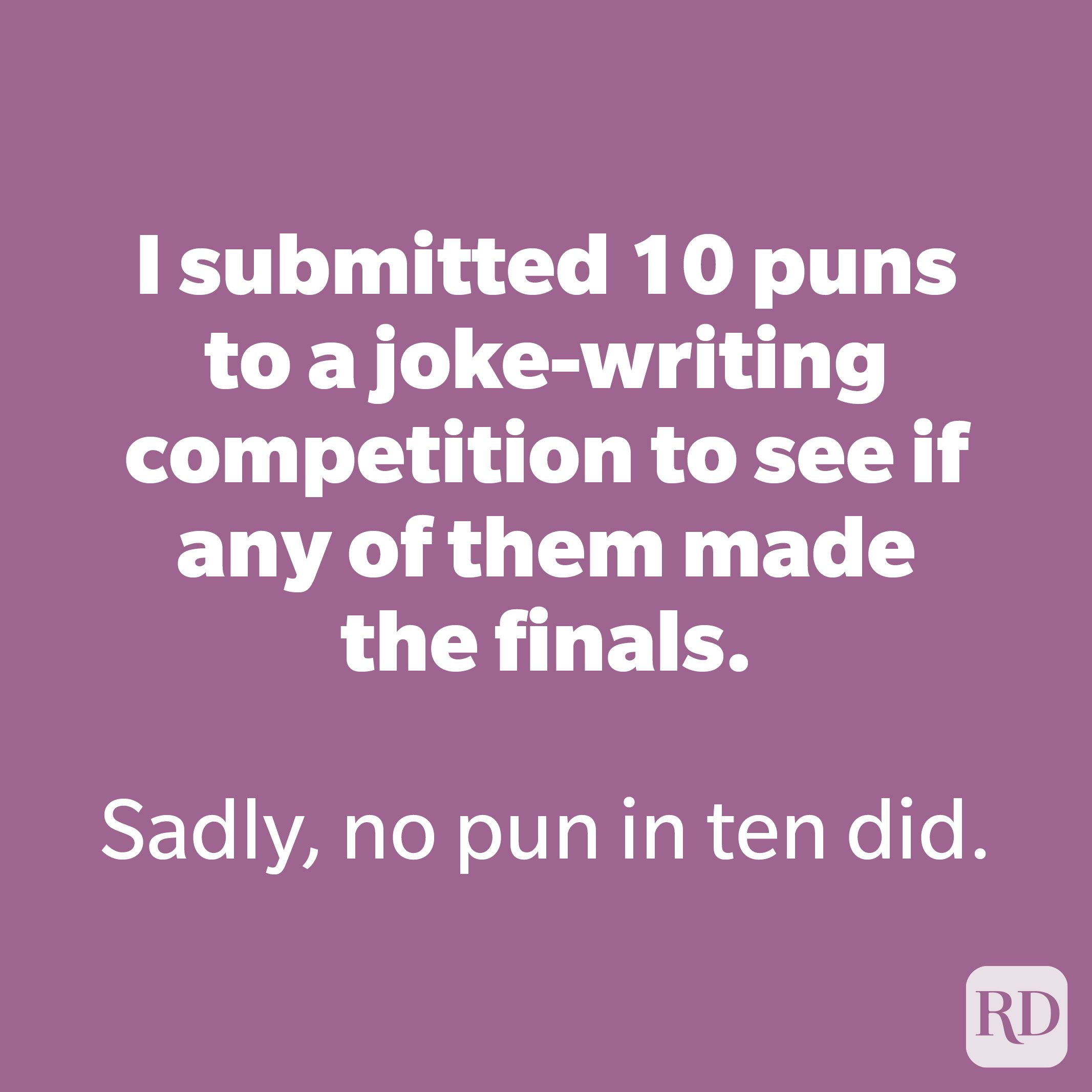 I submitted 10 puns to a joke-writing competition to see if any of them made the finals.