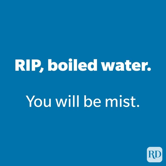 RIP, boiled water.