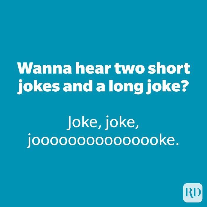 Wannahear two short jokes and a long joke?