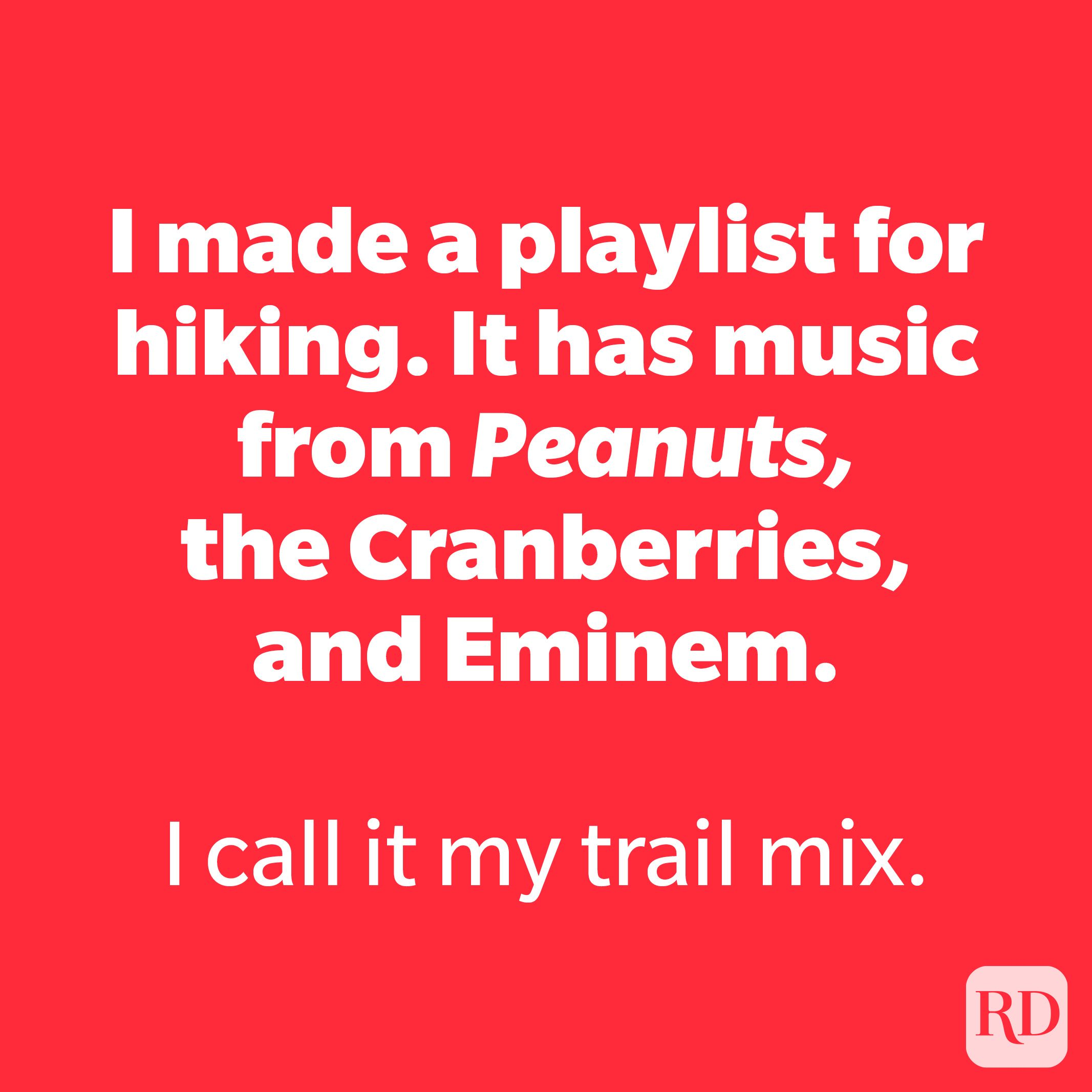 I made a playlist for hiking.It has music fromPeanuts,the Cranberries, and Eminem.