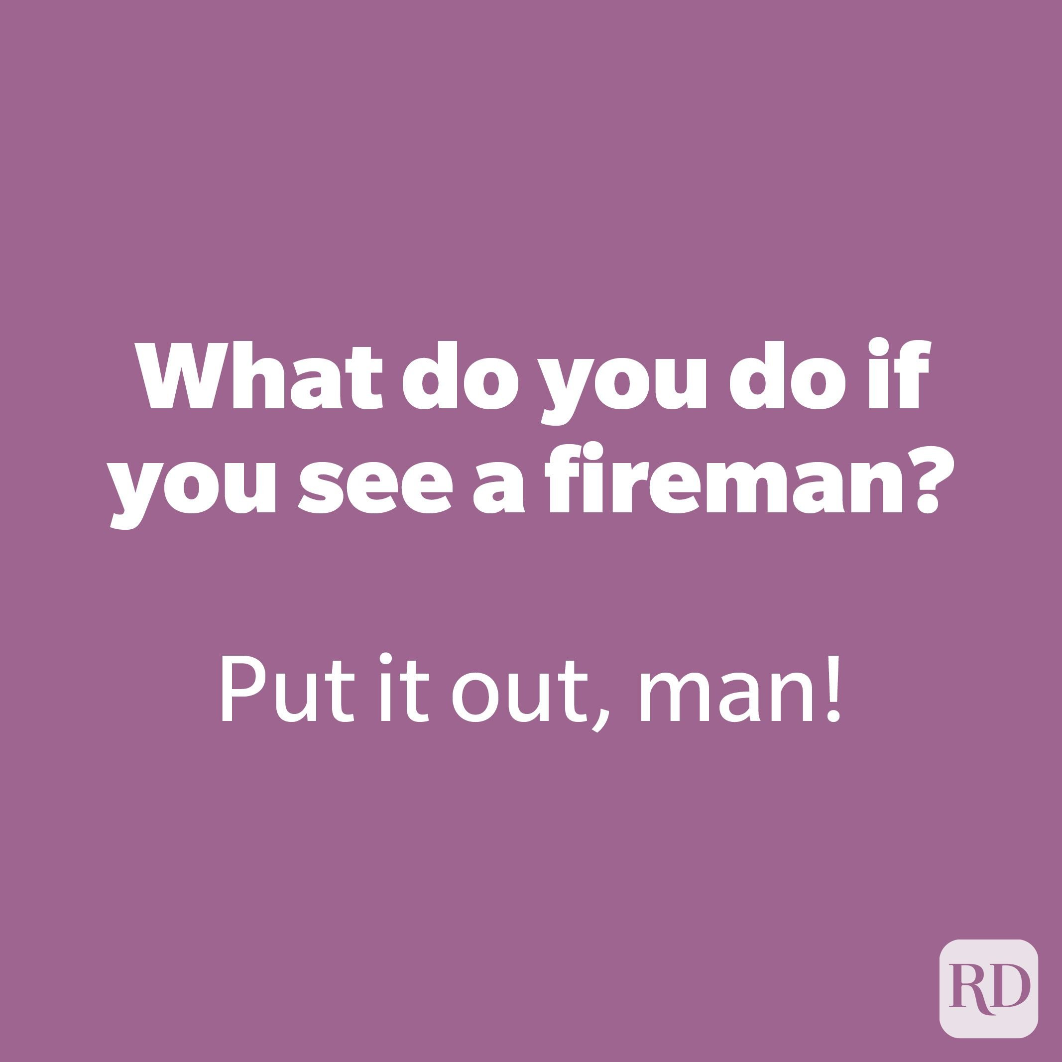 What do you do if you see a fireman?