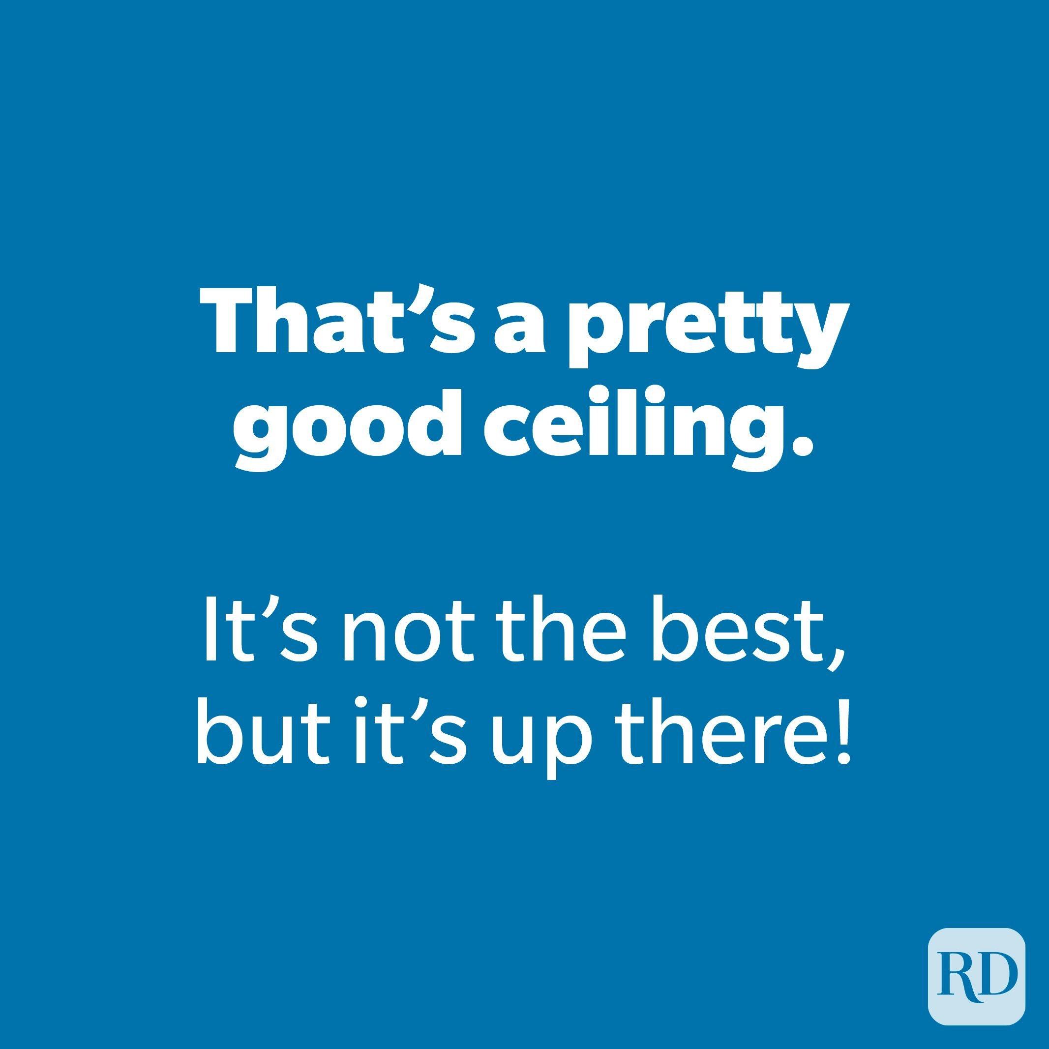 That's a pretty good ceiling.