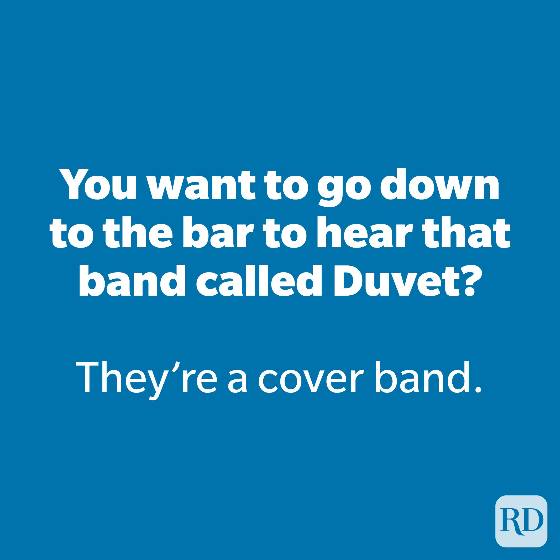 You want to go down to the bar to hear that band called Duvet?