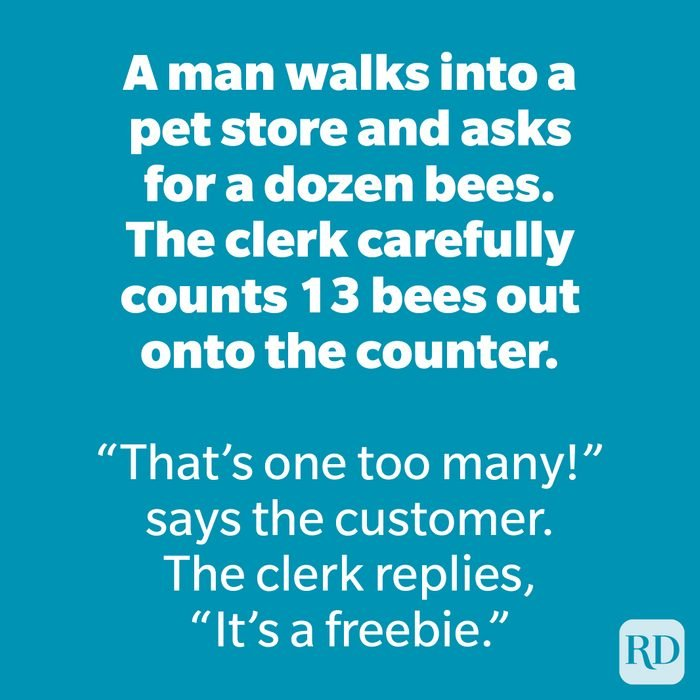 A man walks into a pet store and asks for a dozen bees.The clerk carefully counts 13 bees out onto the counter.