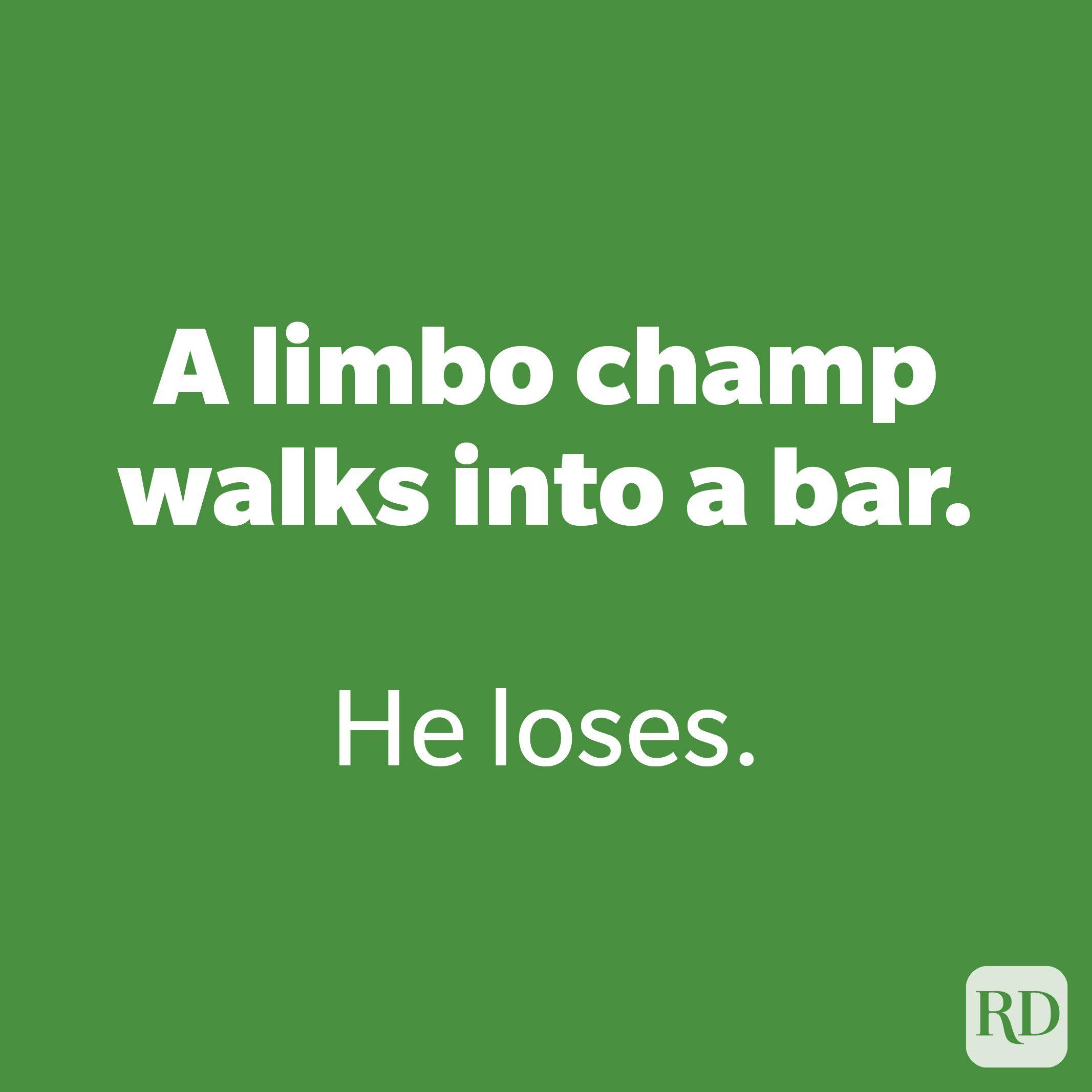 A limbo champ walks into a bar.