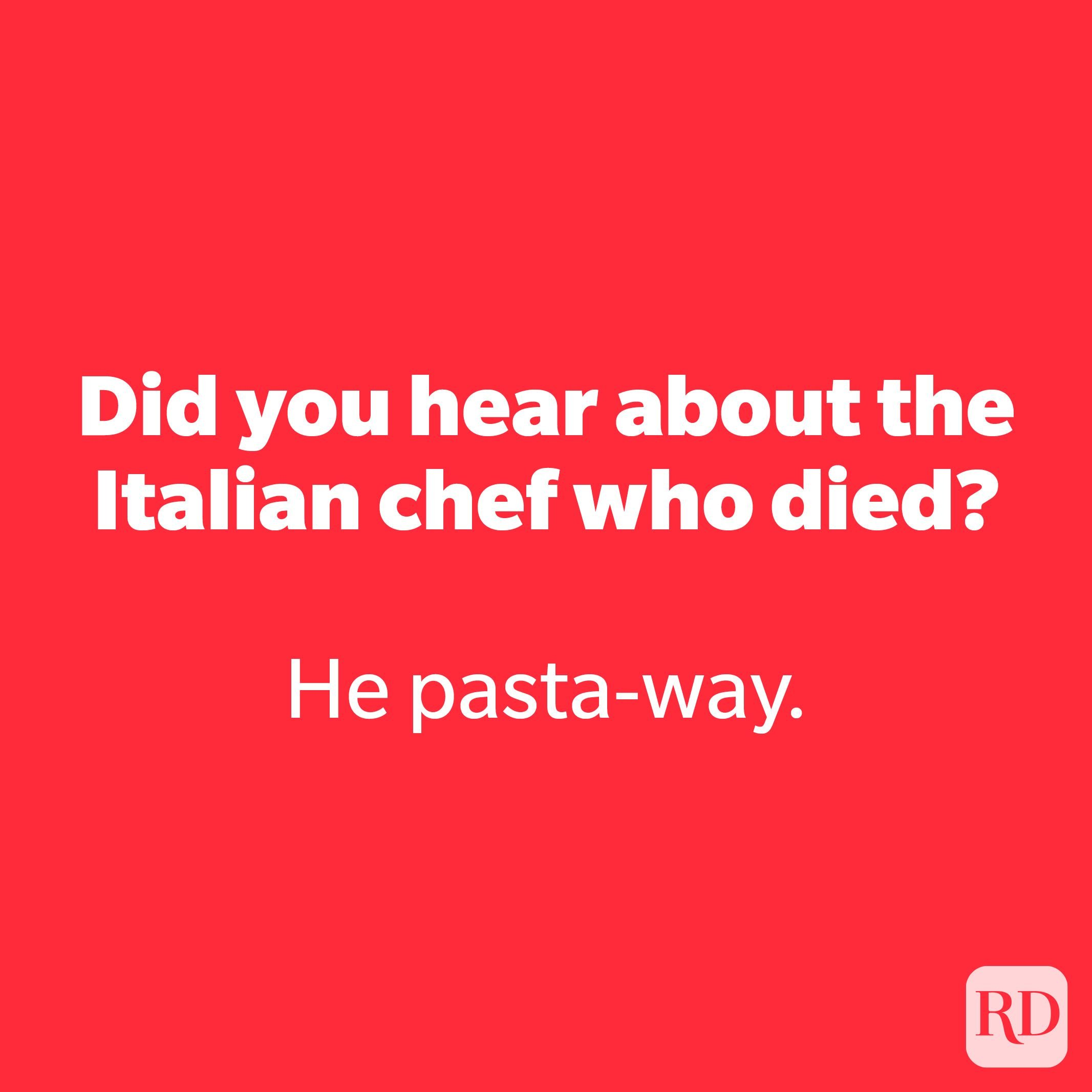 Did you hear about the Italian chef who died?