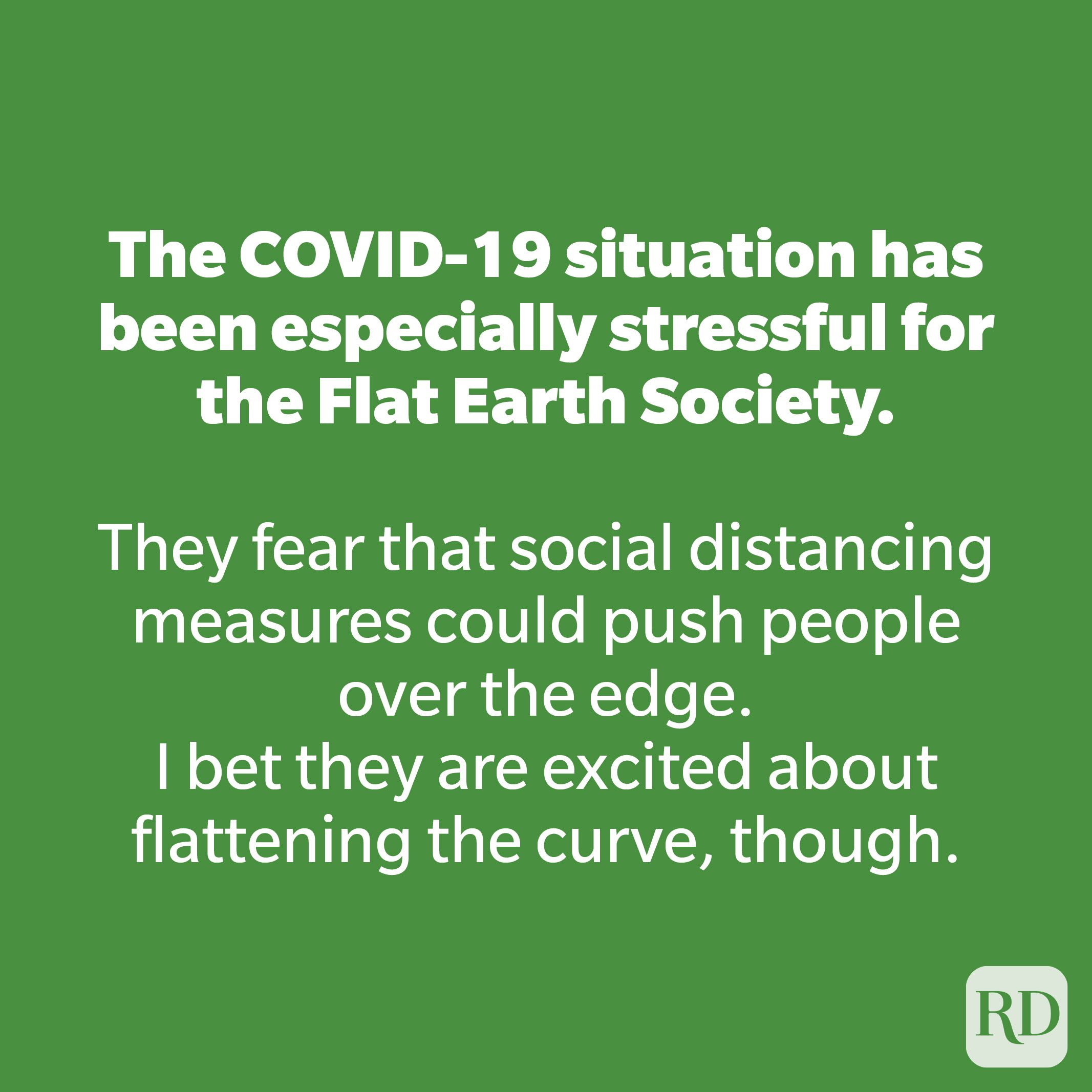 The COVID-19 situation has been especially stressful for the Flat Earth Society.
