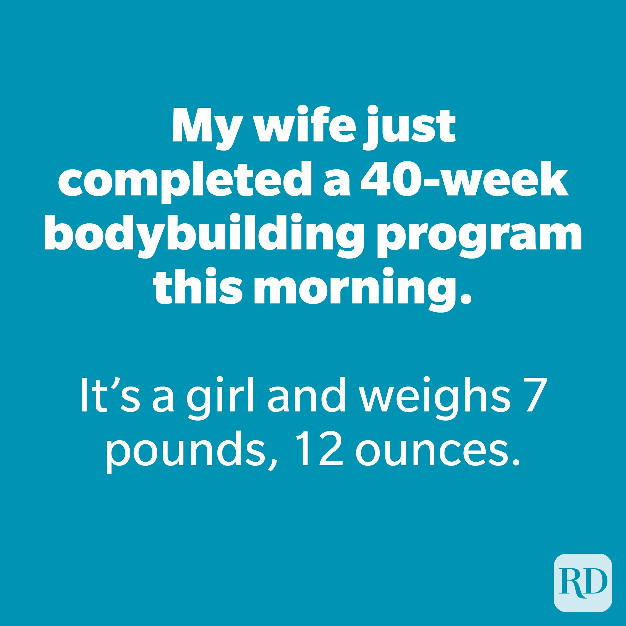 My wife just completed a 40-week bodybuilding program this morning.