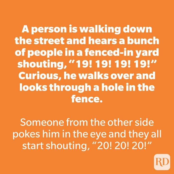 """A person is walking down the street and hears a bunch of people in a fenced-in yard shouting, """"19! 19! 19! 19!"""" Curious, he walks over and looks through a hole in the fence."""