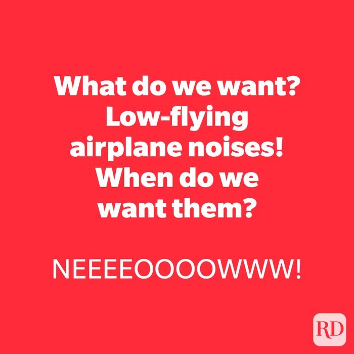 What do we want? Low-flying airplane noises! When do we want them?