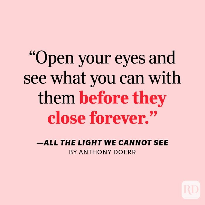 """All the Light We Cannot See by Anthony Doerr """"Open your eyes and see what you can with them before they close forever."""""""