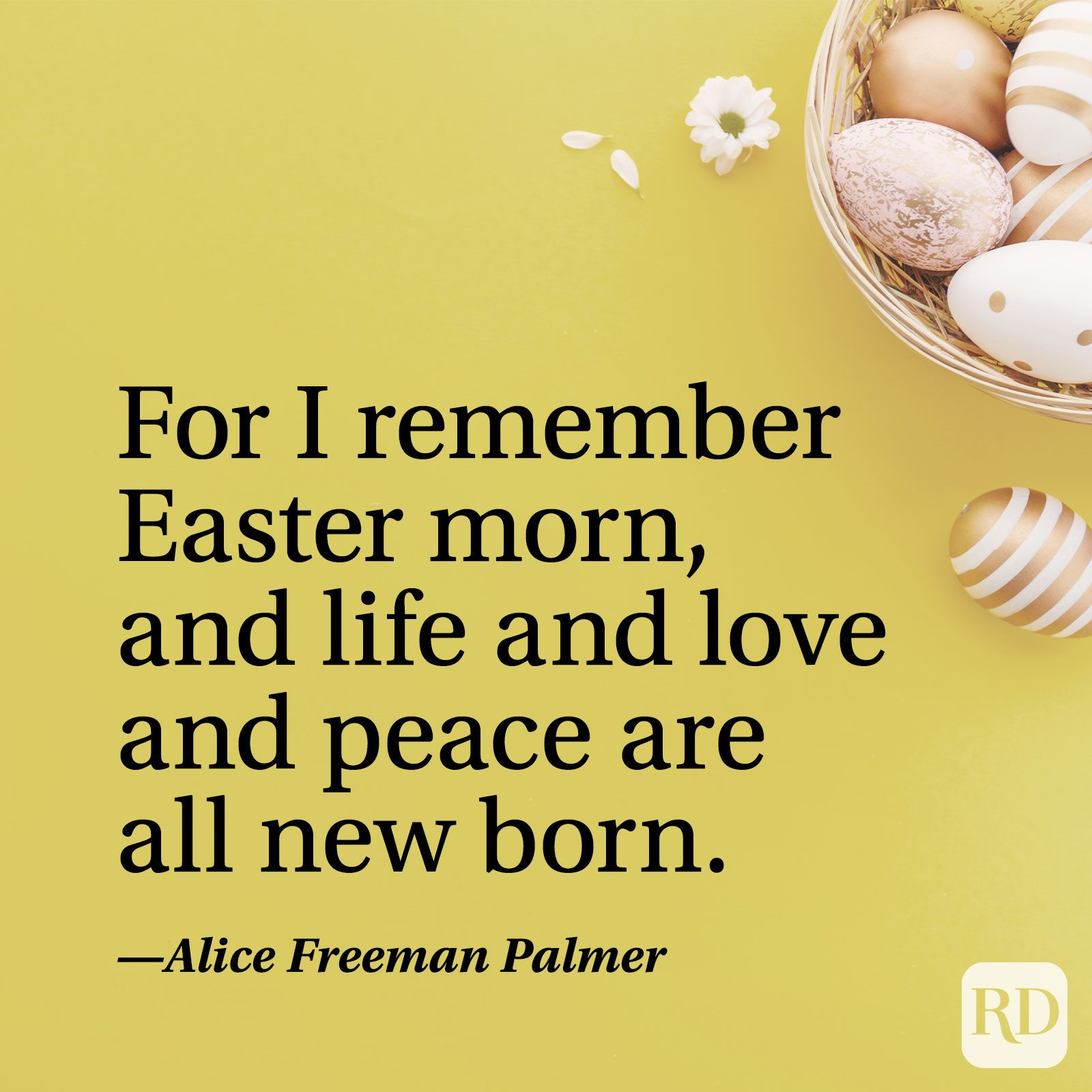 """For I remember Easter morn, and life and love and peace are all new born."" — Alice Freeman Palmer"