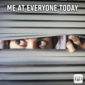 Woman peeking through blinds. Meme text: Me at everyone today