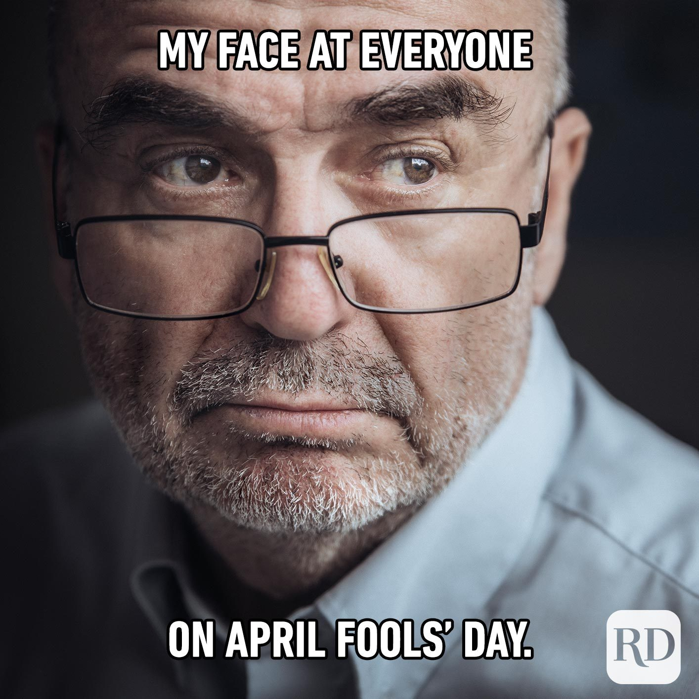 Man frowning and looking very serious. Meme text: My face at everyone on April Fools' Day.