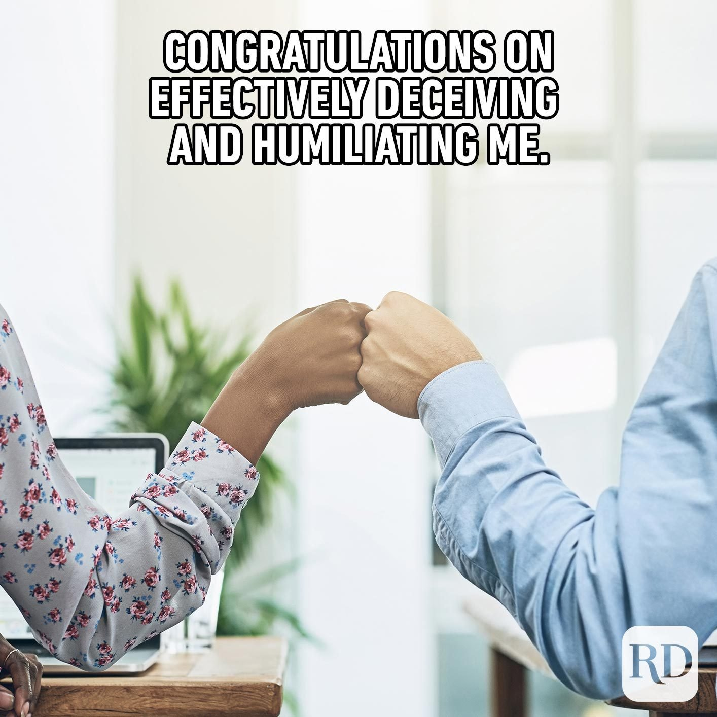 Two people bumping fists. Meme text: Congratulations on effectively deceiving and humiliating me.