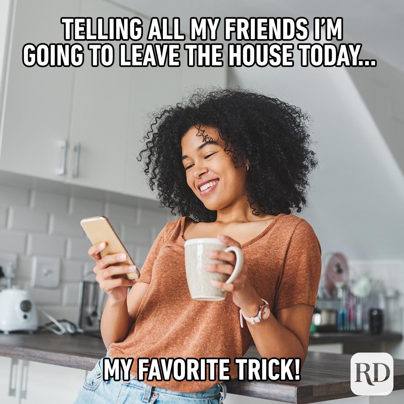 Woman laughing at her phone. Meme text: Telling all my friends I'm going to leave the house today… my favorite trick!