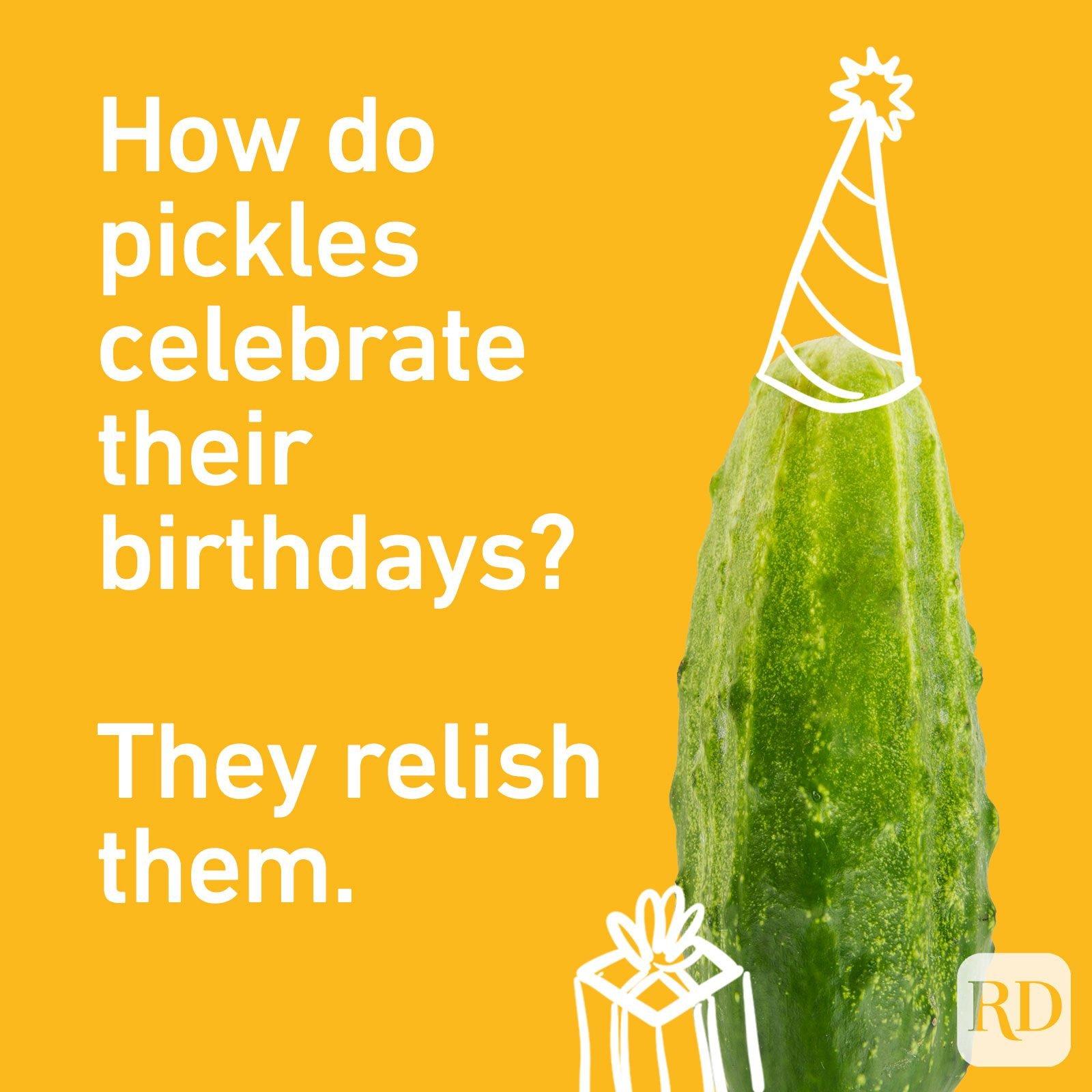 How do pickles celebrate their birthdays? They relish them.
