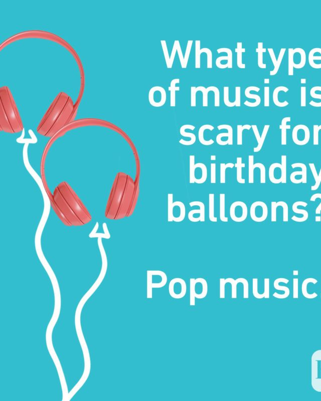 What type of music is scary for birthday balloons? Pop music.