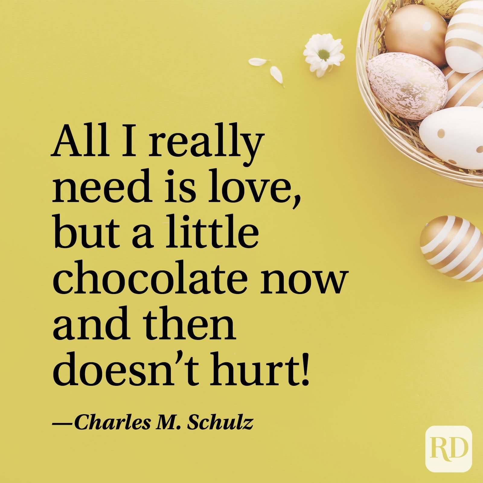 """All I really need is love, but a little chocolate now and then doesn't hurt!"" — Charles M. Schulz"