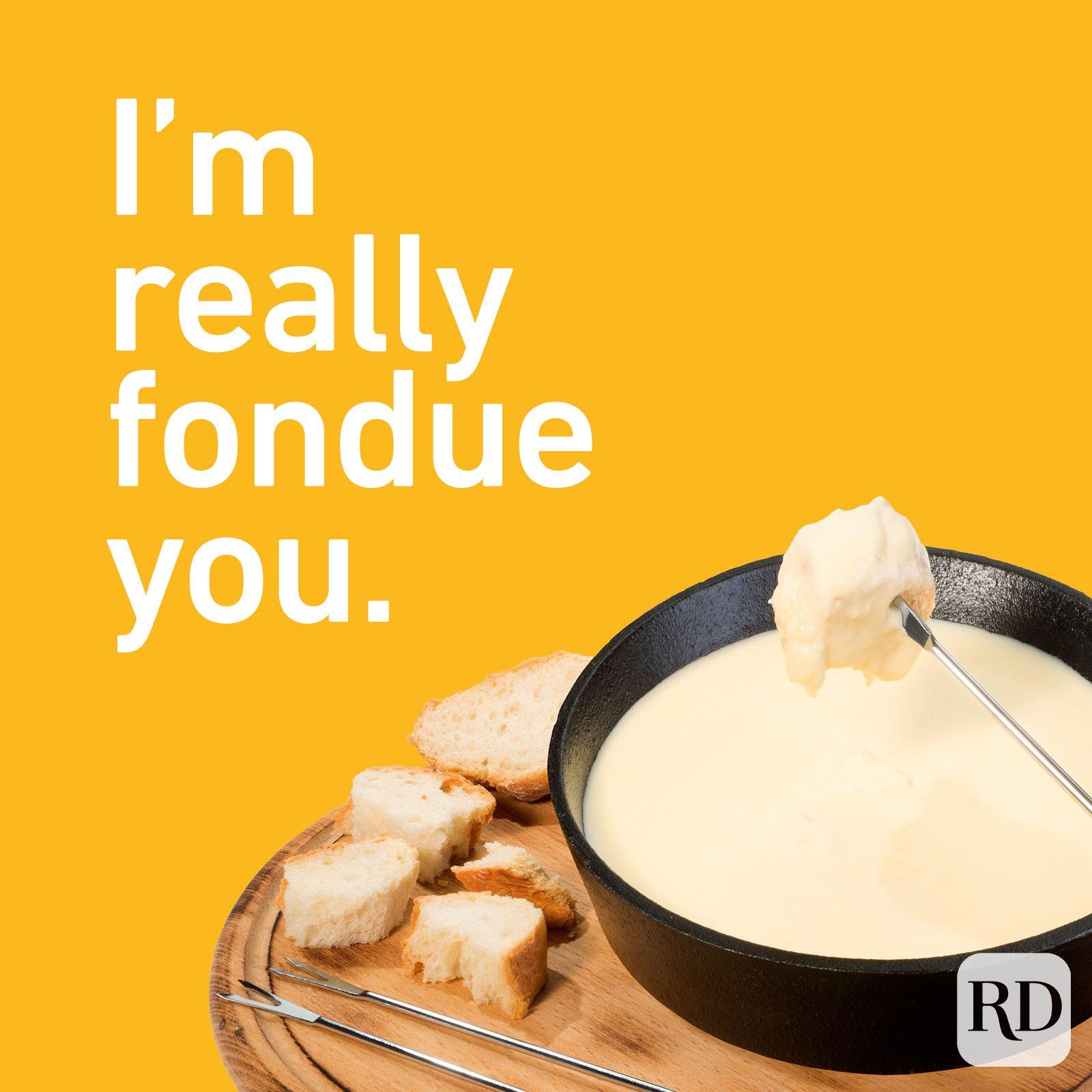 I'm really fondue you.