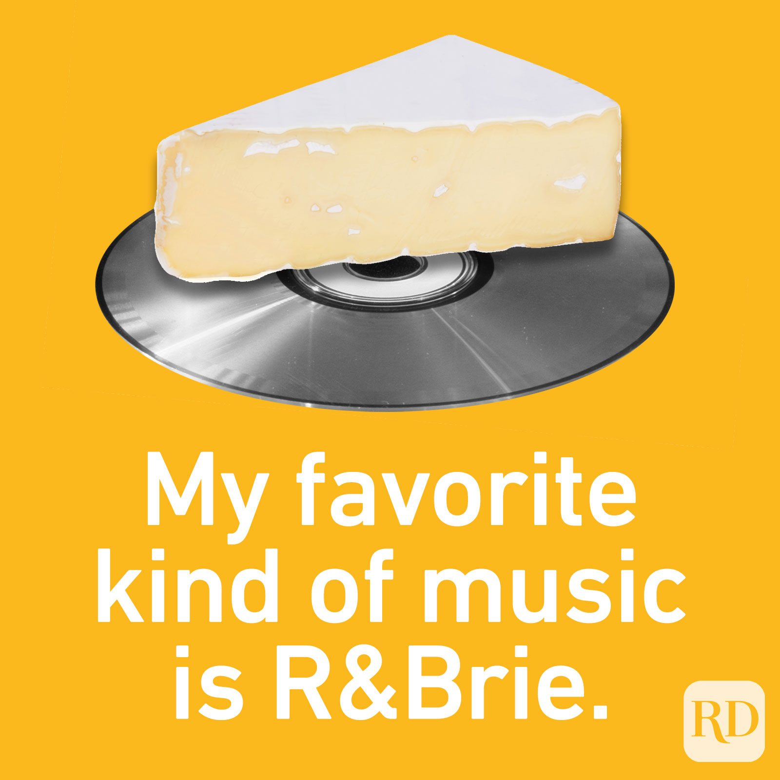 My favorite kind of music is R&Brie.