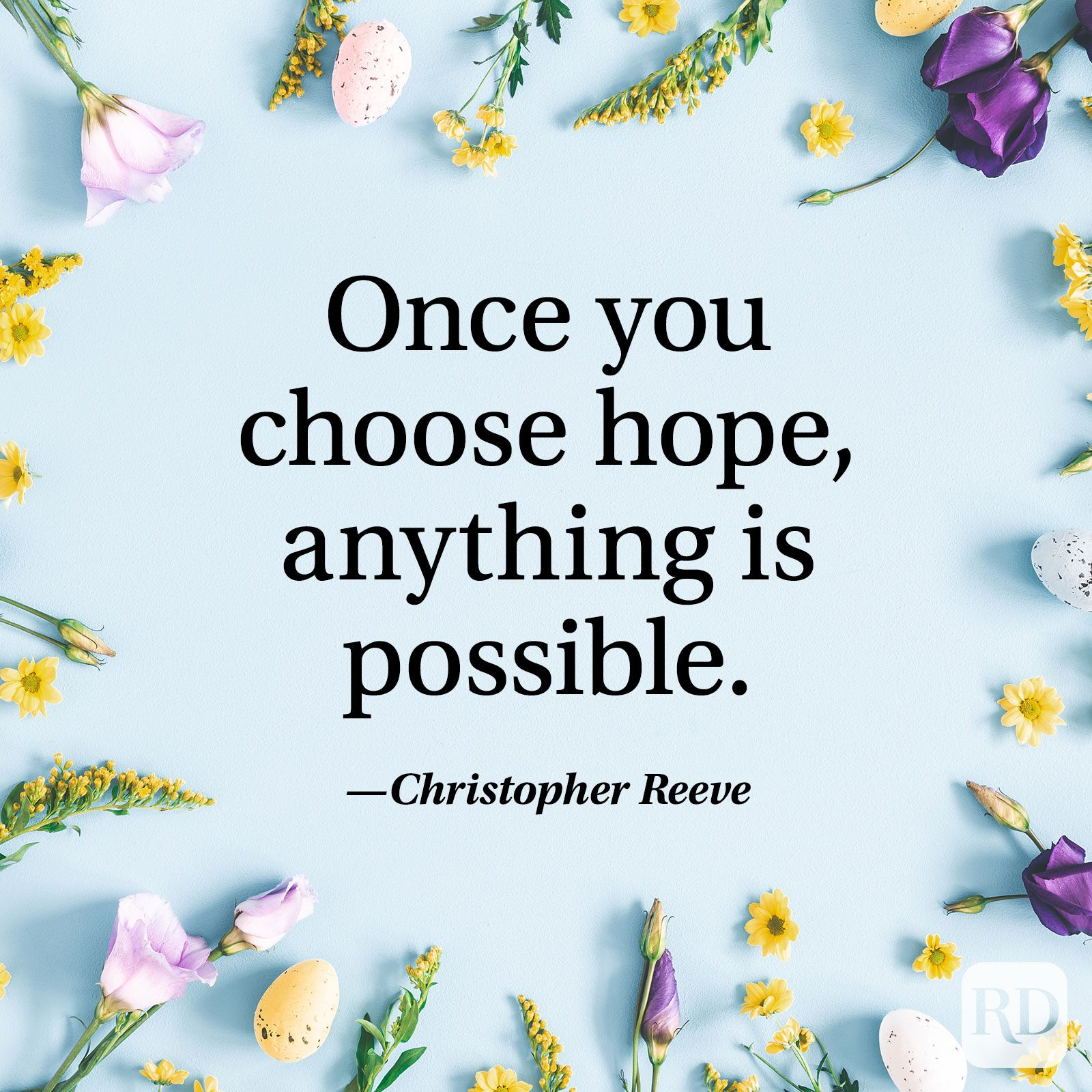 """Once you choose hope, anything is possible."" — Christopher Reeve"