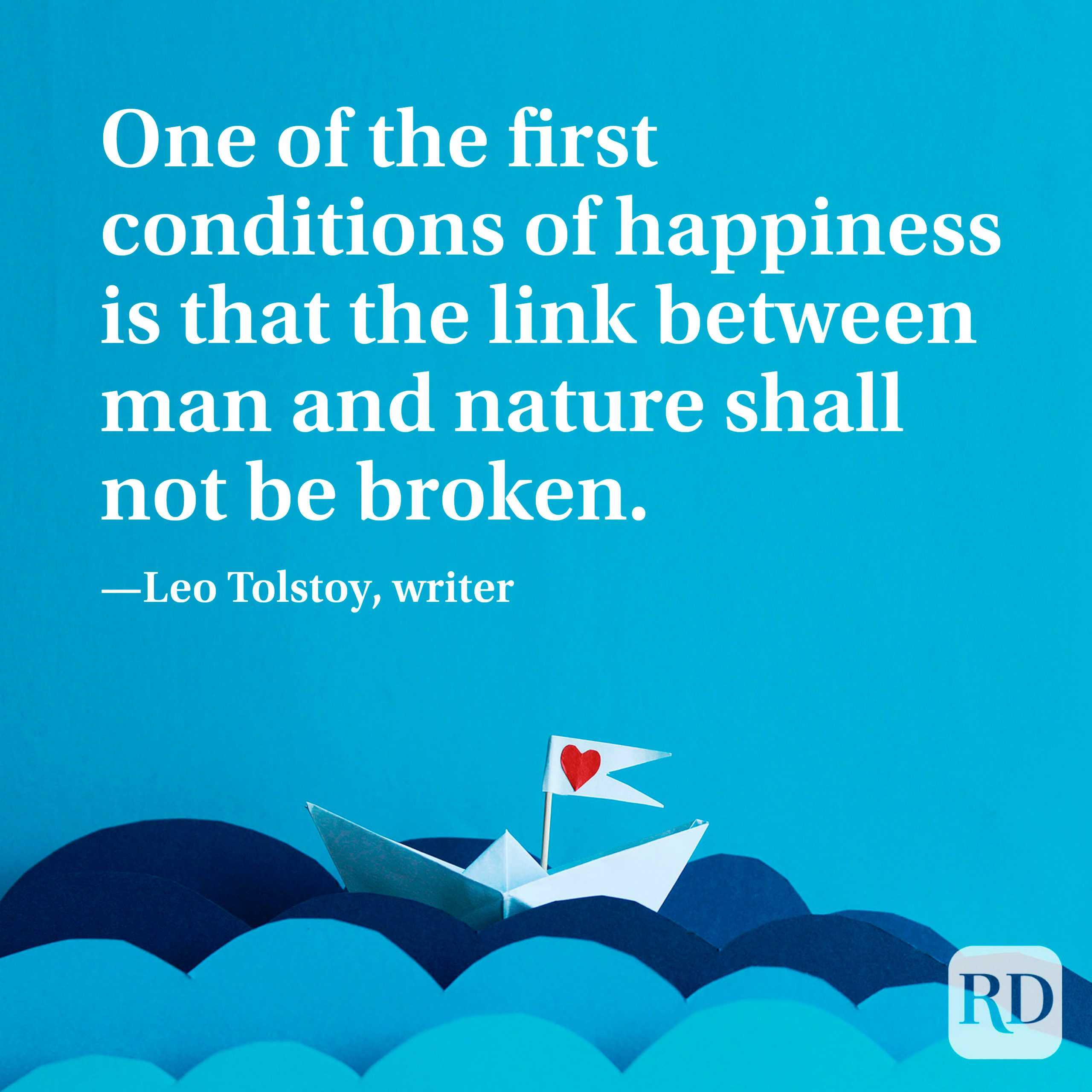 """""""One of the first conditions of happiness is that the link between man and nature shall not be broken."""" —Leo Tolstoy, writer"""