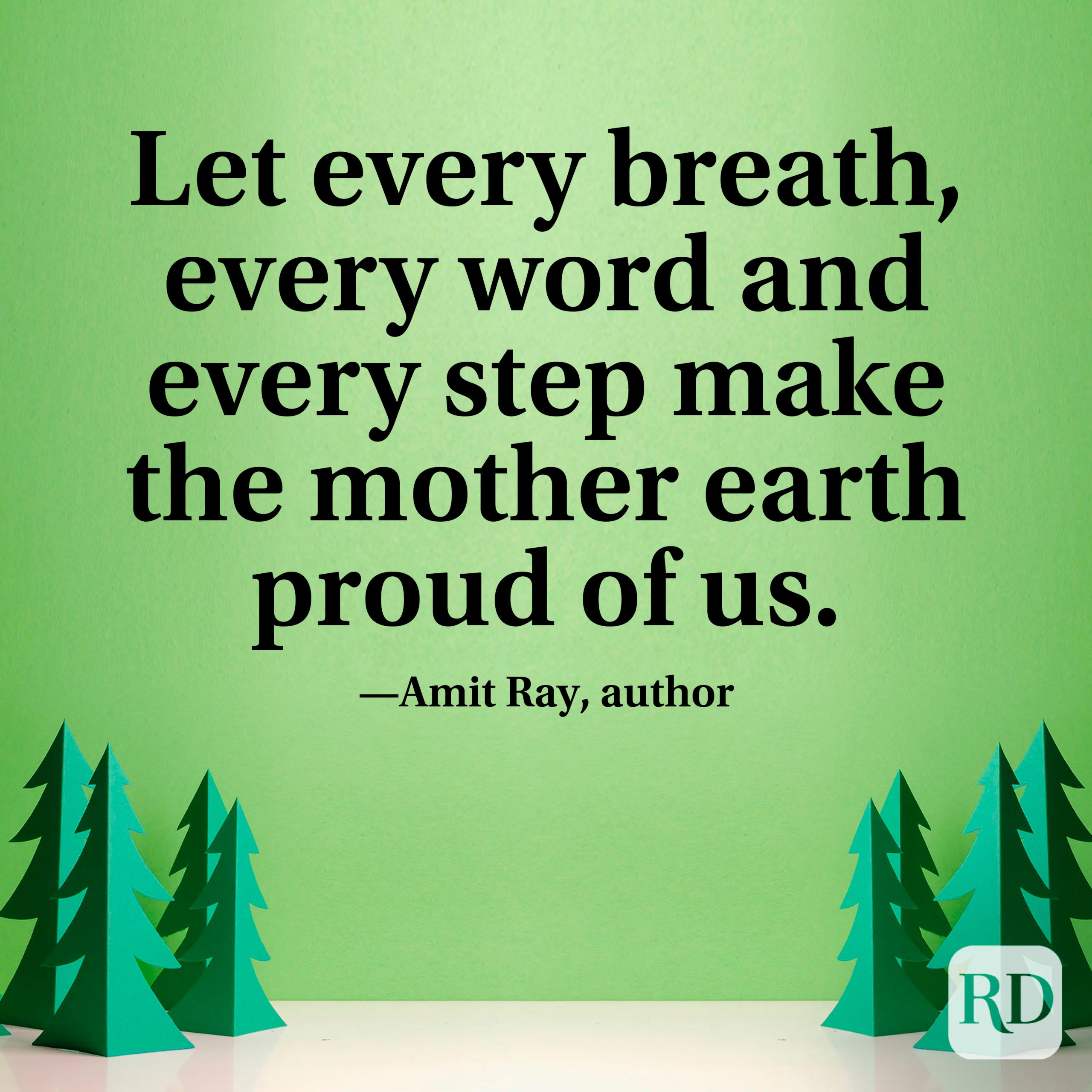"""""""Let every breath, every word and every step make the mother earth proud of us."""" —Amit Ray, author."""